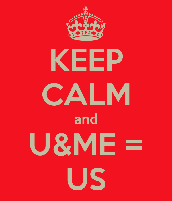 KEEP CALM and U&ME = US