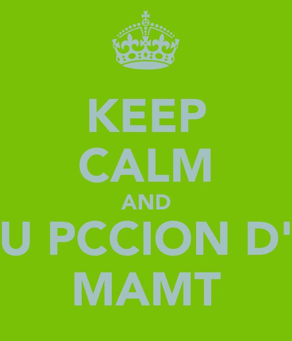 KEEP CALM AND U PCCION D' MAMT