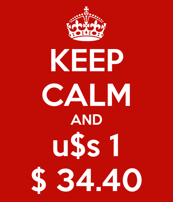 KEEP CALM AND u$s 1 $ 34.40