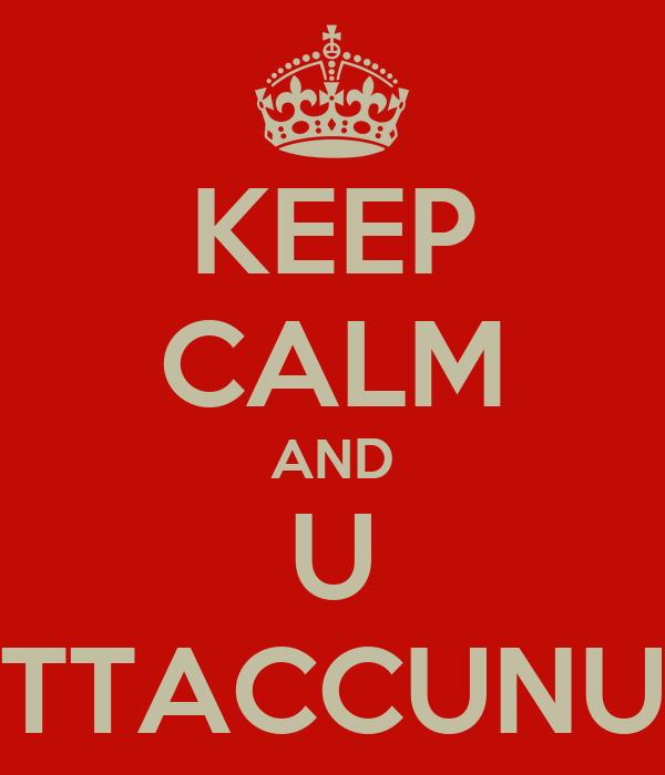 KEEP CALM AND U TTACCUNU