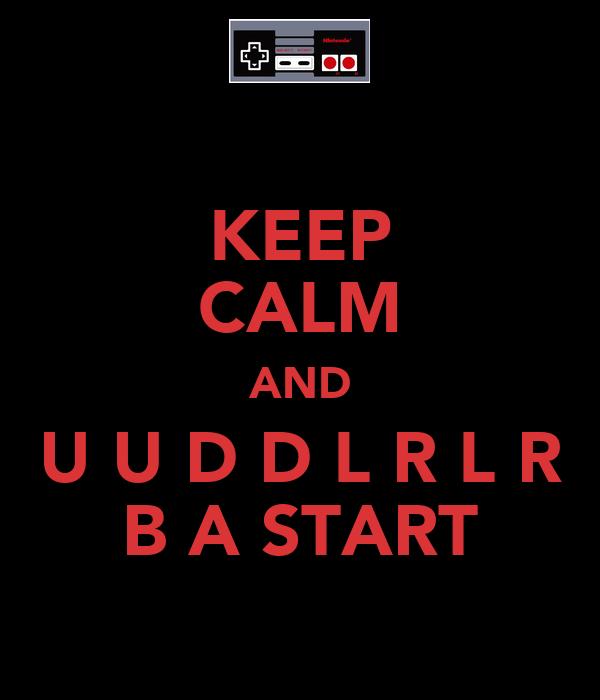 KEEP CALM AND U U D D L R L R B A START
