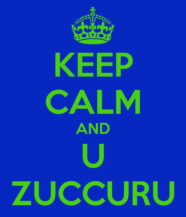 KEEP CALM AND U ZUCCURU