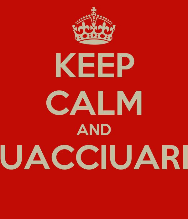 KEEP CALM AND UACCIUARI