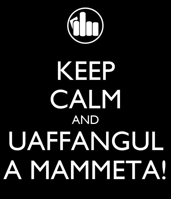 KEEP CALM AND UAFFANGUL A MAMMETA!