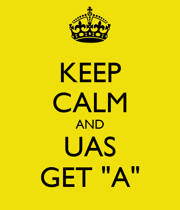 """KEEP CALM AND UAS GET """"A"""""""