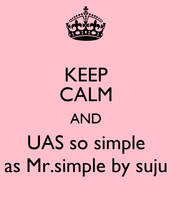 KEEP CALM AND UAS so simple as Mr.simple by suju