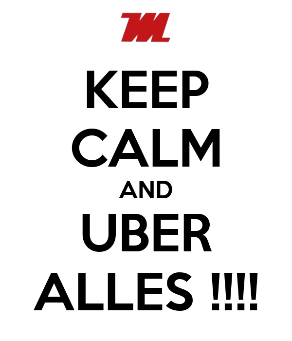 KEEP CALM AND UBER ALLES !!!!