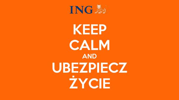 KEEP CALM AND UBEZPIECZ ŻYCIE