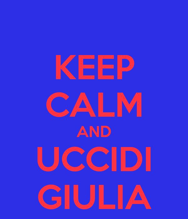 KEEP CALM AND UCCIDI GIULIA