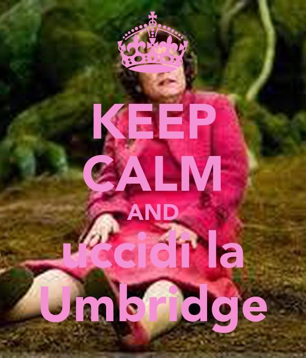 KEEP CALM AND uccidi la Umbridge