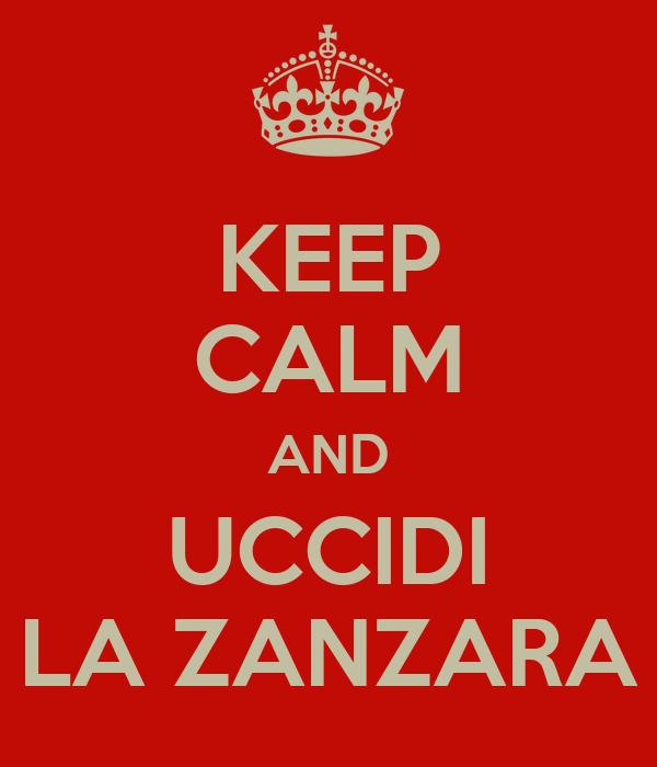KEEP CALM AND UCCIDI LA ZANZARA