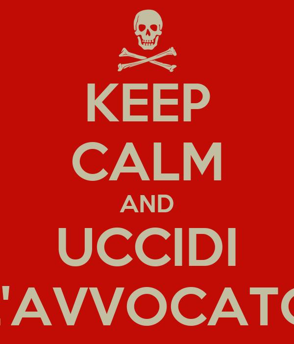KEEP CALM AND UCCIDI L'AVVOCATO
