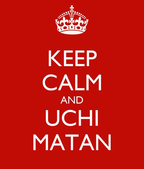 KEEP CALM AND UCHI MATAN
