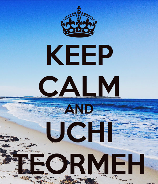 KEEP CALM AND UCHI TEORMEH
