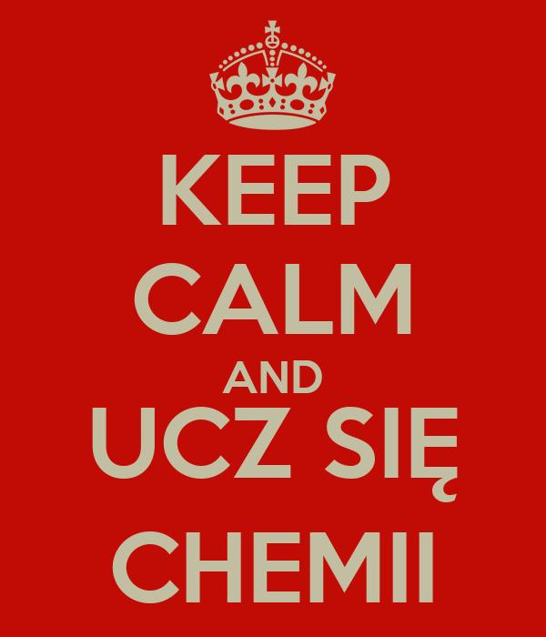 KEEP CALM AND UCZ SIĘ CHEMII