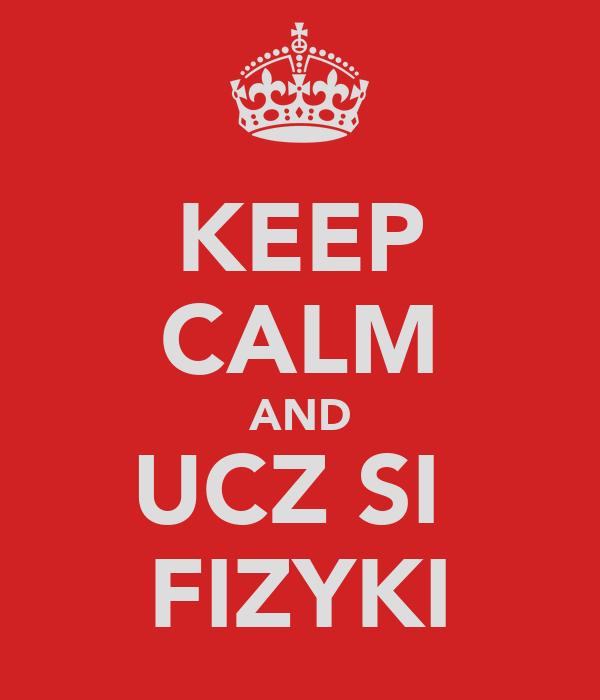 KEEP CALM AND UCZ SIĘ FIZYKI