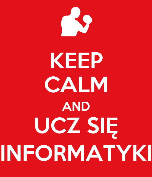 KEEP CALM AND UCZ SIĘ INFORMATYKI