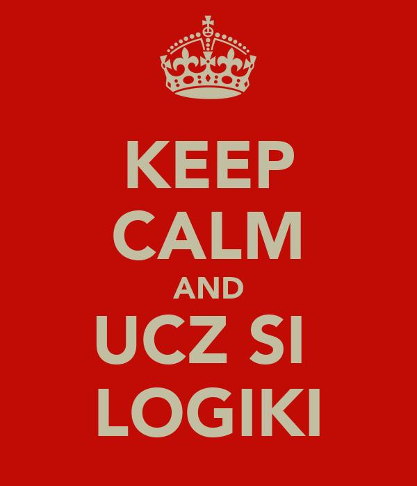 KEEP CALM AND UCZ SIĘ LOGIKI