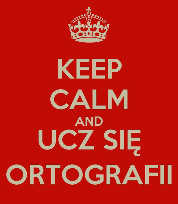 KEEP CALM AND UCZ SIĘ ORTOGRAFII