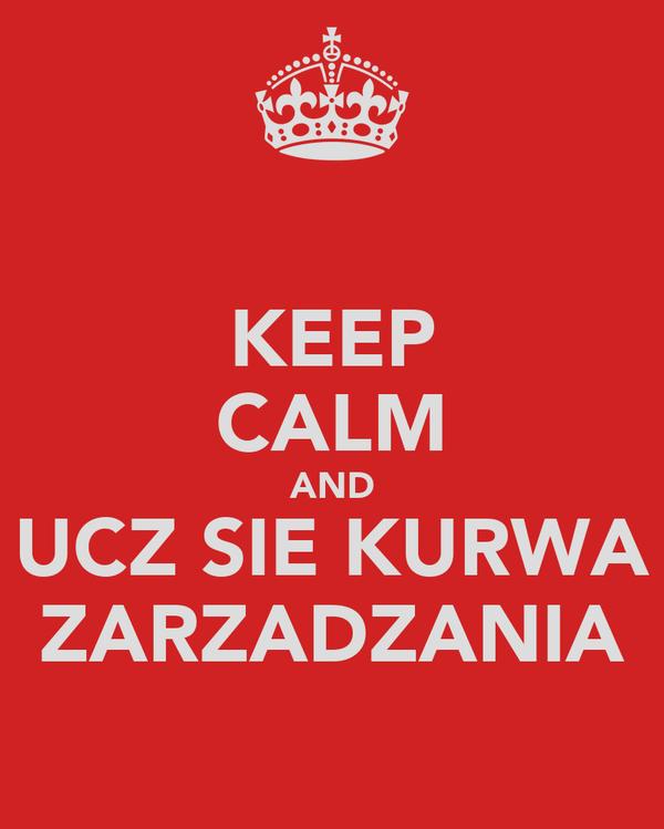 KEEP CALM AND UCZ SIE KURWA ZARZADZANIA