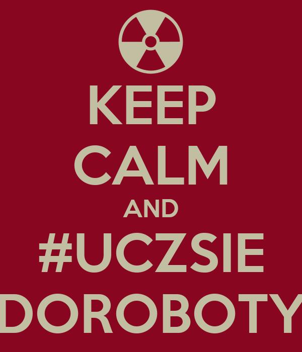 KEEP CALM AND #UCZSIE DOROBOTY