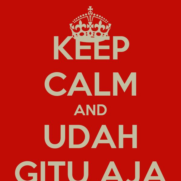 KEEP CALM AND UDAH GITU AJA