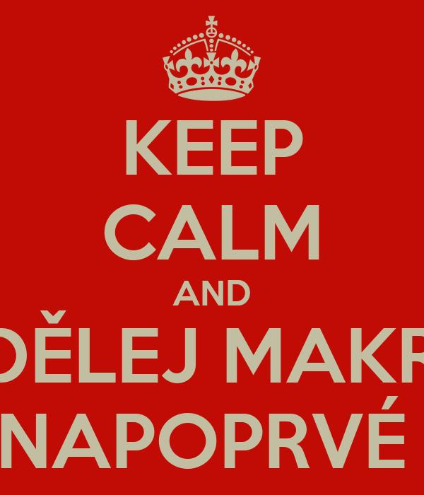 KEEP CALM AND UDĚLEJ MAKRO NAPOPRVÉ