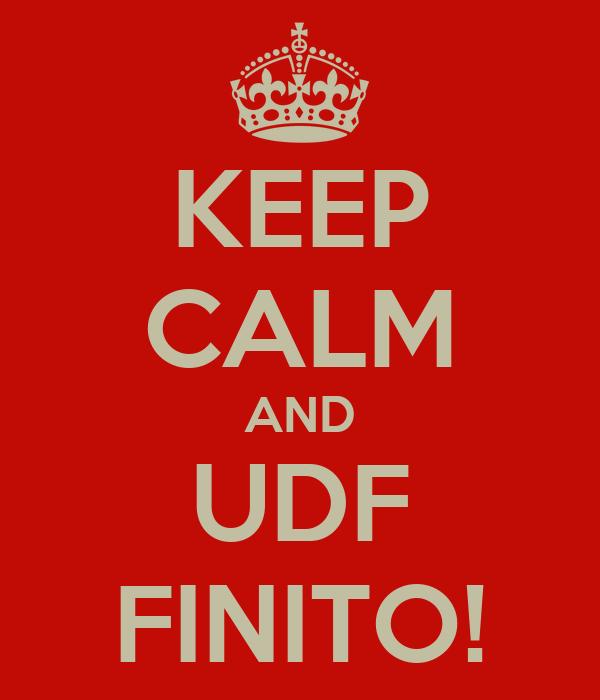 KEEP CALM AND UDF FINITO!
