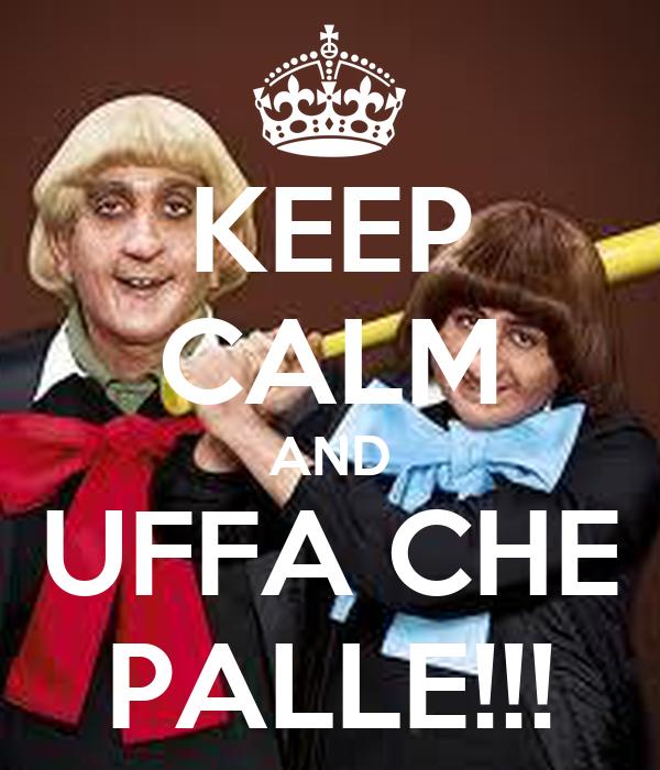 KEEP CALM AND UFFA CHE PALLE!!!