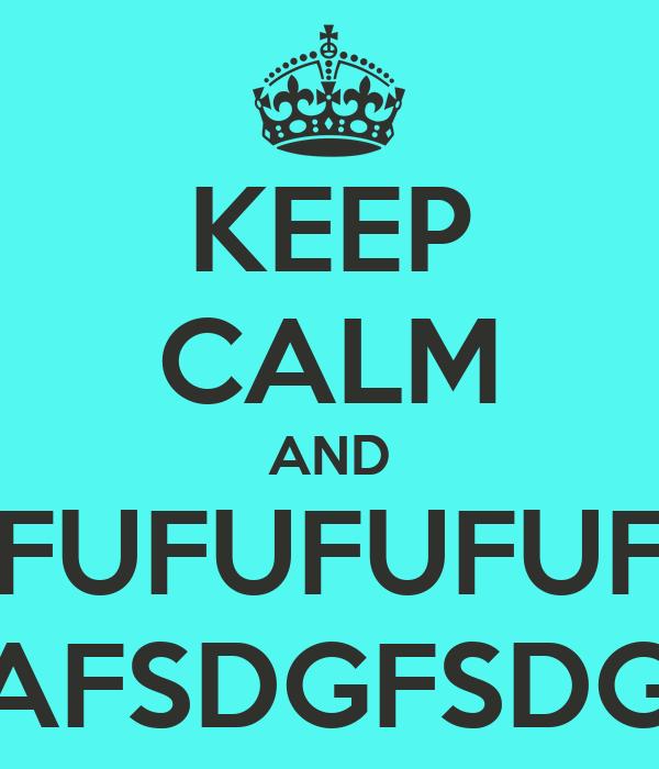 KEEP CALM AND UFUFUFUFUFU NEMO AFSDGFSDGADFHS