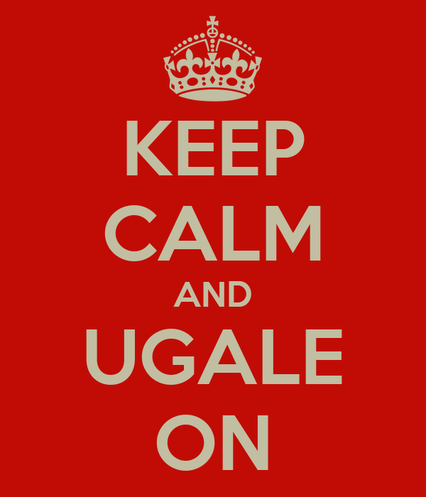 KEEP CALM AND UGALE ON