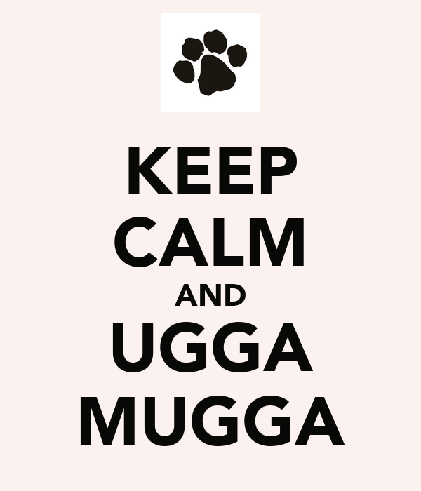 KEEP CALM AND UGGA MUGGA