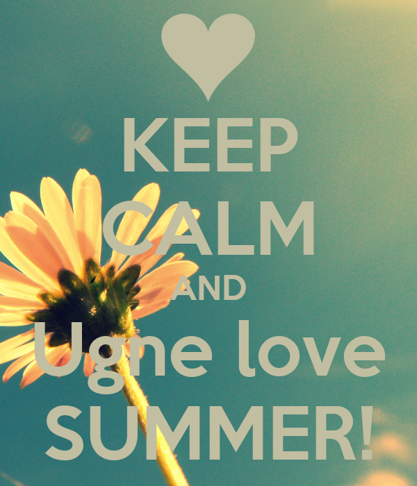 KEEP CALM AND Ugne love SUMMER!