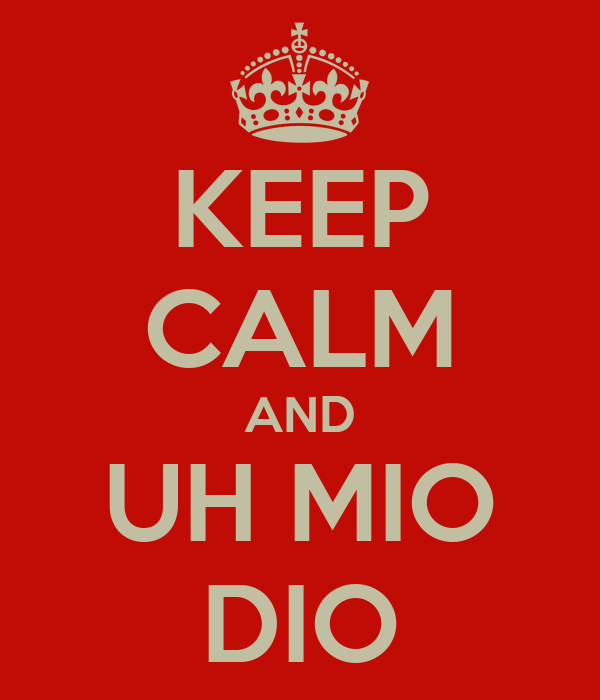 KEEP CALM AND UH MIO DIO