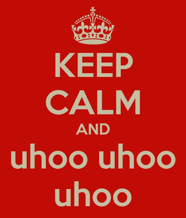 KEEP CALM AND uhoo uhoo uhoo