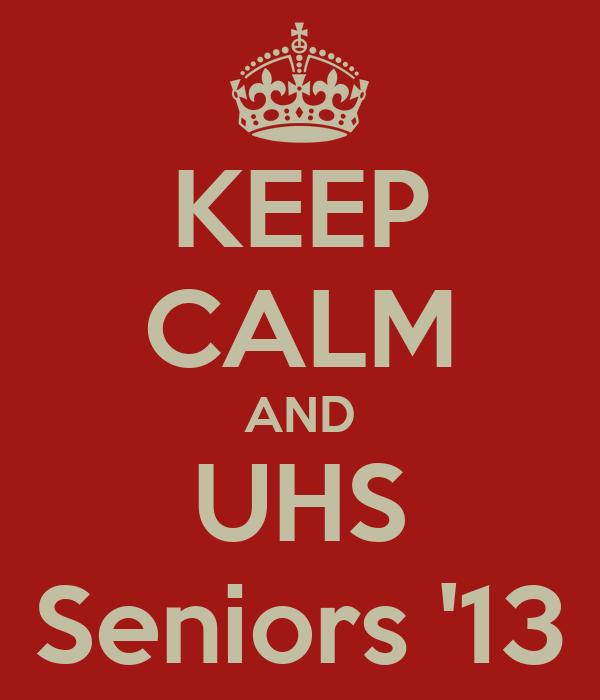 KEEP CALM AND UHS Seniors '13