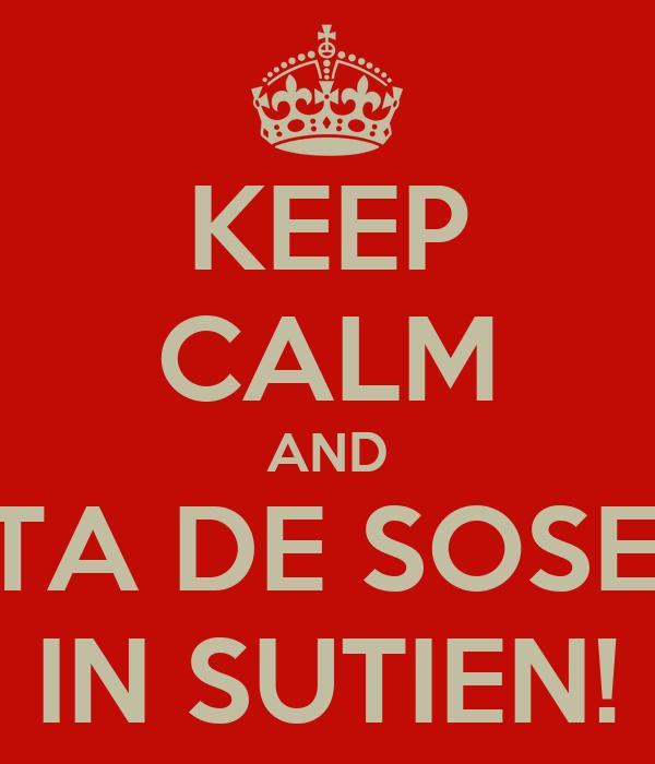 KEEP CALM AND UITA DE SOSETE IN SUTIEN!