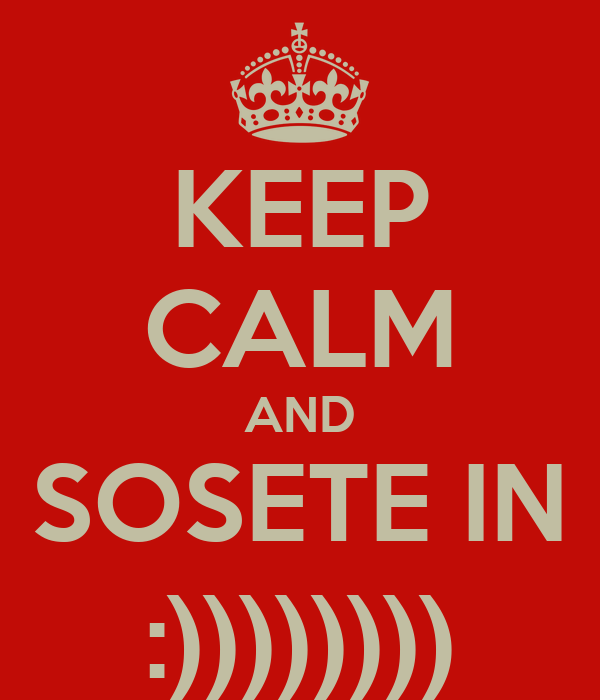 KEEP CALM AND UITA DE SOSETE IN SUTIEN!  :))))))))