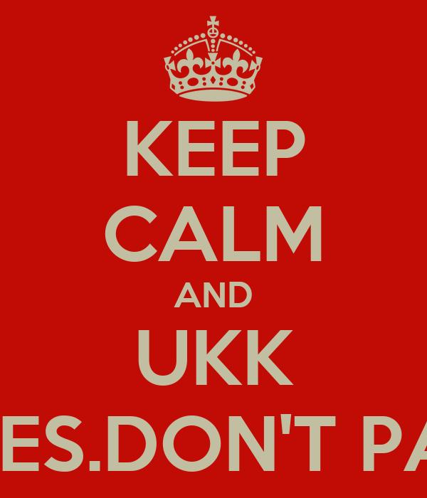 KEEP CALM AND UKK WOLES.DON'T PANIC!