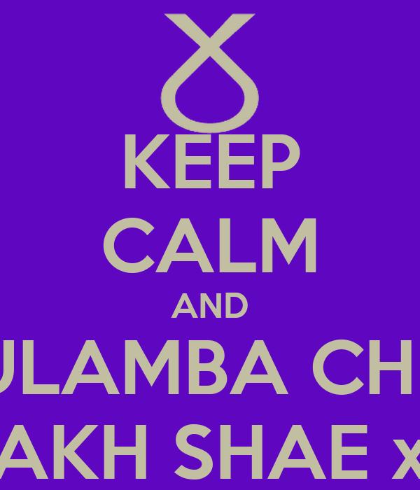 KEEP CALM AND ULAMBA CHE YAKH SHAE xD