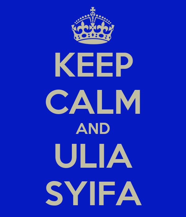 KEEP CALM AND ULIA SYIFA