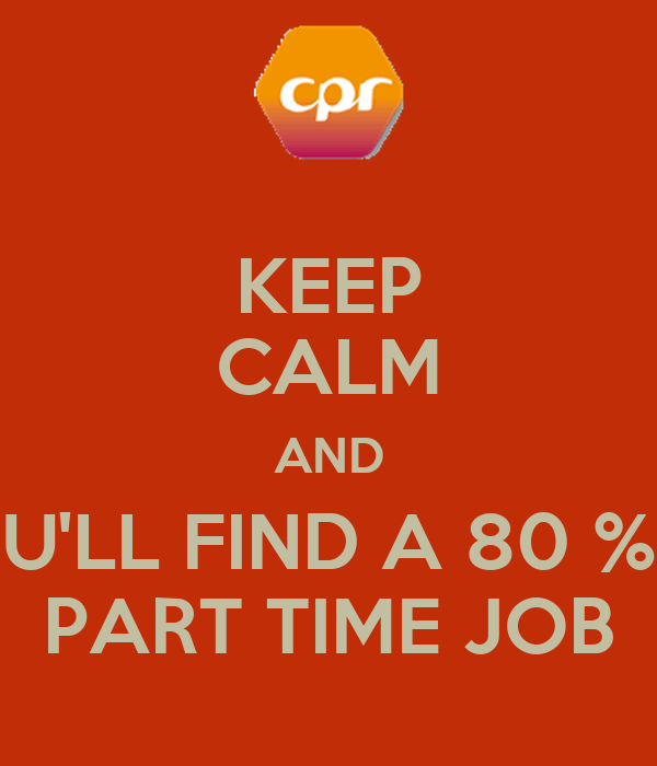 KEEP CALM AND U'LL FIND A 80 % PART TIME JOB