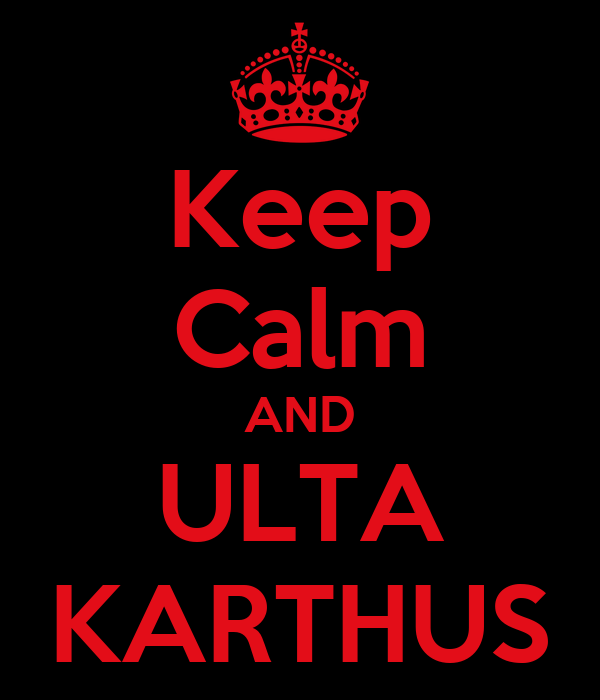Keep Calm AND ULTA KARTHUS