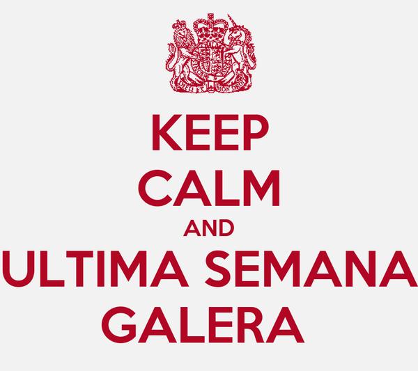 KEEP CALM AND ULTIMA SEMANA GALERA