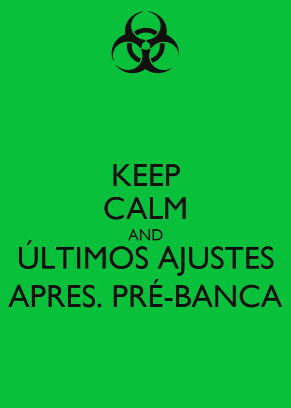 KEEP CALM AND ÚLTIMOS AJUSTES APRES. PRÉ-BANCA