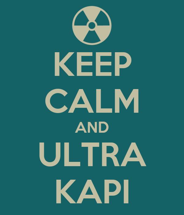 KEEP CALM AND ULTRA KAPI