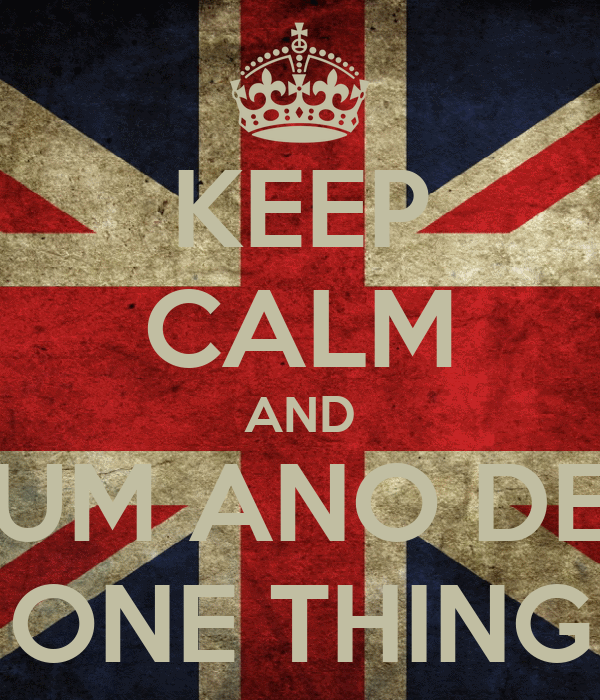KEEP CALM AND UM ANO DE ONE THING