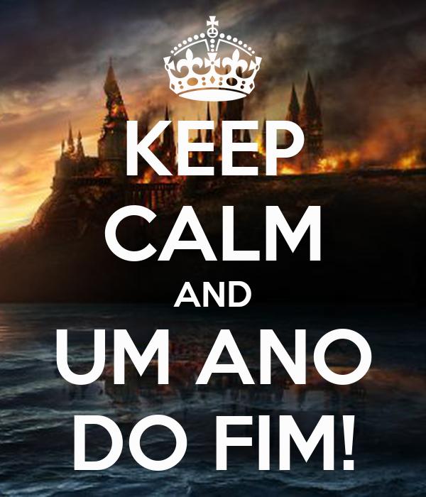 KEEP CALM AND UM ANO DO FIM!