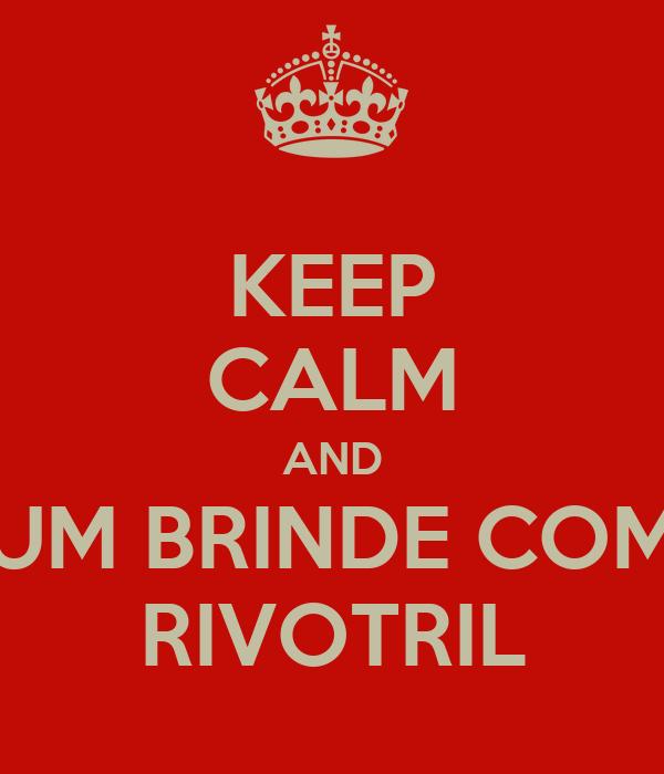 KEEP CALM AND UM BRINDE COM RIVOTRIL
