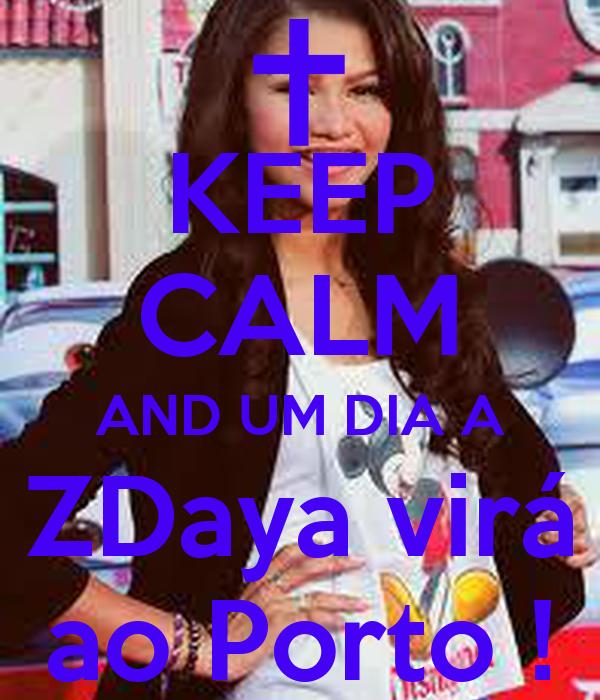 KEEP CALM AND UM DIA A ZDaya virá ao Porto !